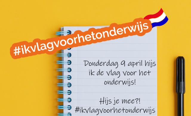 Nederland hijst de vlag voor het onderwijs #ikvlagvoorhetonderwijs
